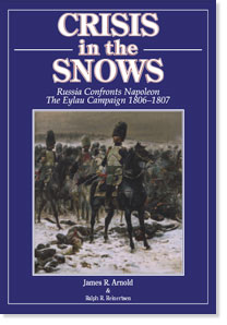 Crisis in the Snows: Russia Confronts Napoleon: The Eylau Campaign 1806-1807